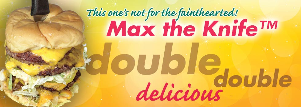 Not for the fainthearted - Max the Knife Double Double Cheeseburger
